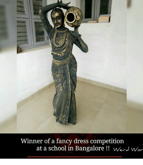 Memes, School, and Weird: Winner of a fancy dress competition  at a school in Bangalore Weird Wor