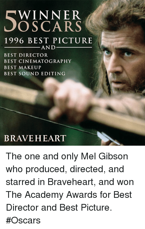 Producive: WINNER  OSCARS  1996 BEST PICTURE  AND  BEST DIRECTOR  BEST CINEMATOGRAPHY  BEST MAKEUP  BEST SOUND EDITING  BRAVEHEART The one and only Mel Gibson who produced, directed, and starred in Braveheart, and won The Academy Awards for Best Director and Best Picture. #Oscars