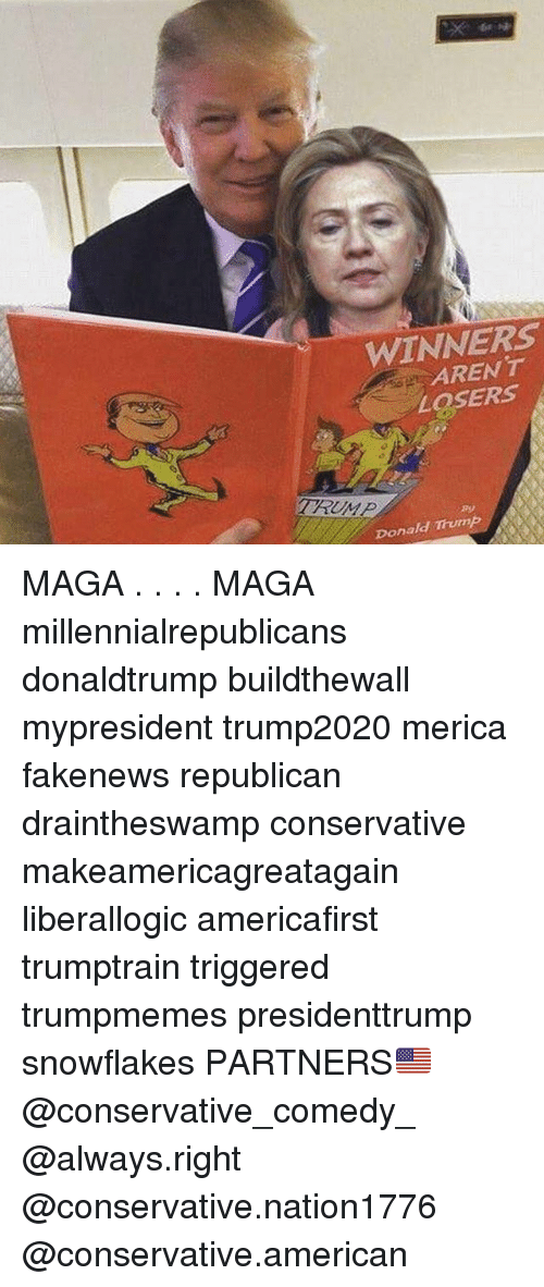 Magas: WINNERS  AREN T  LOSERS  Donald Thump MAGA . . . . MAGA millennialrepublicans donaldtrump buildthewall mypresident trump2020 merica fakenews republican draintheswamp conservative makeamericagreatagain liberallogic americafirst trumptrain triggered trumpmemes presidenttrump snowflakes PARTNERS🇺🇸 @conservative_comedy_ @always.right @conservative.nation1776 @conservative.american