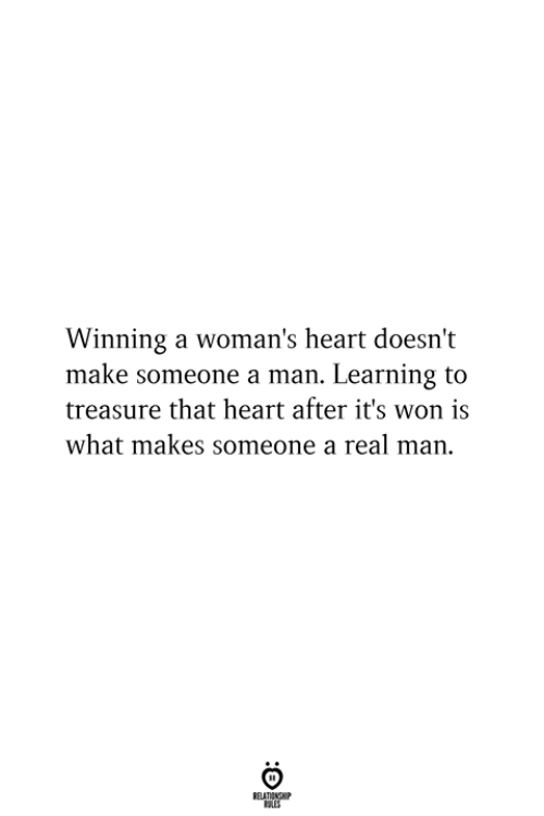 Heart, Man, and Make: Winning a woman's heart doesn't  make someone a man. Learning to  treasure that heart after it's won is  what makes someone a real man