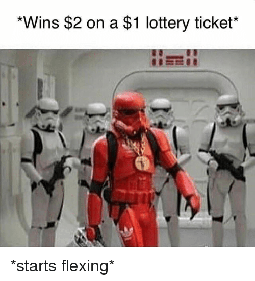 "Lottery, Wins, and Flexing: ""Wins $2 on a $1 lottery ticket* *starts flexing*"