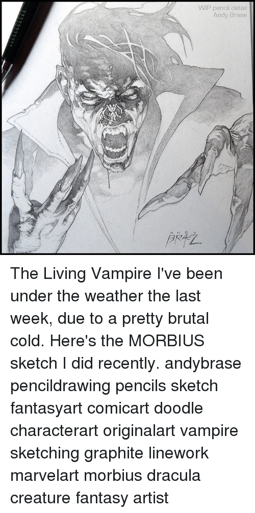 Pretty Brutal: WIP pencil detail  Andy Brase The Living Vampire I've been under the weather the last week, due to a pretty brutal cold. Here's the MORBIUS sketch I did recently. andybrase pencildrawing pencils sketch fantasyart comicart doodle characterart originalart vampire sketching graphite linework marvelart morbius dracula creature fantasy artist