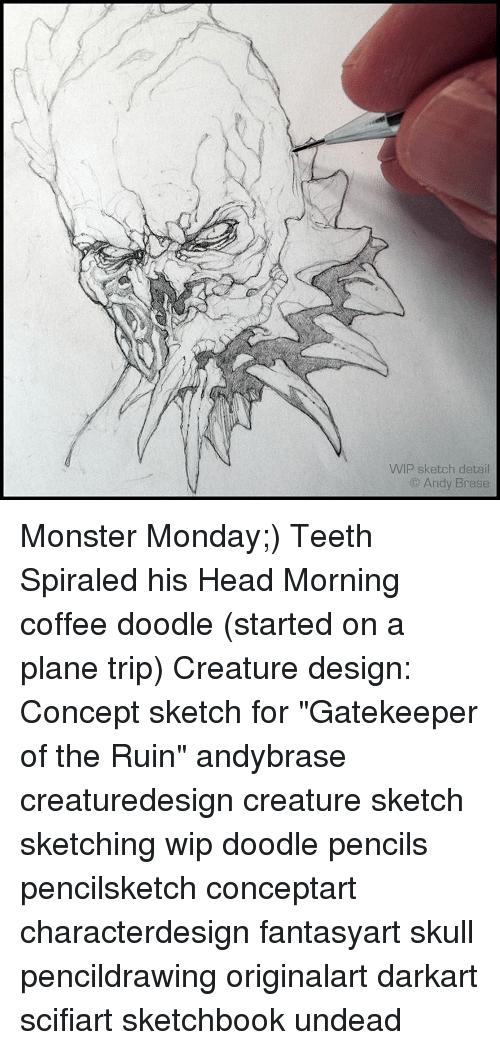 "gatekeeper: WIP sketch detail  Andy Brase Monster Monday;) Teeth Spiraled his Head Morning coffee doodle (started on a plane trip) Creature design: Concept sketch for ""Gatekeeper of the Ruin"" andybrase creaturedesign creature sketch sketching wip doodle pencils pencilsketch conceptart characterdesign fantasyart skull pencildrawing originalart darkart scifiart sketchbook undead"