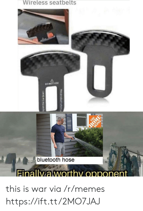 Depot: Wireless seatbelts  DONOT USE  THE  HOME  DEPOT  bluetooth hose  Finallyaworthy opponent  th product wh  g am the Car Se at this is war via /r/memes https://ift.tt/2MO7JAJ