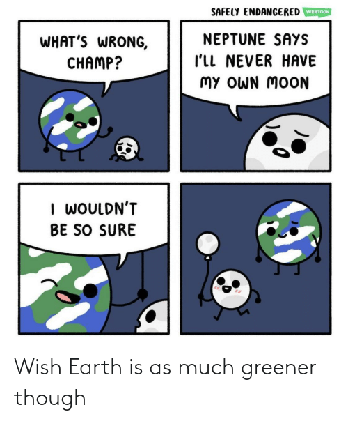 Earth: Wish Earth is as much greener though