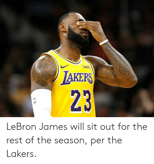 Los Angeles Lakers, LeBron James, and Lebron: wish  LAKERS  23 LeBron James will sit out for the rest of the season, per the Lakers.