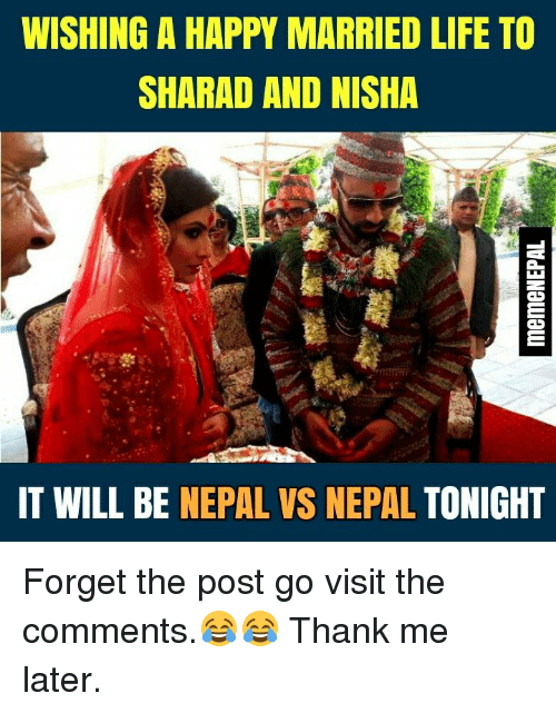 nepali: WISHING A HAPPY MARRIED LIFE TO  SHARAD AND NISHA  IT WILL BE NEPAL VS NEPAL TONIGHT Forget the post go visit the comments.😂😂 Thank me later.