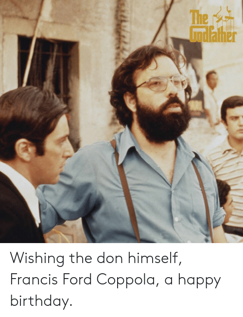 Birthday, Memes, and Happy Birthday: Wishing the don himself, Francis Ford Coppola, a happy birthday.