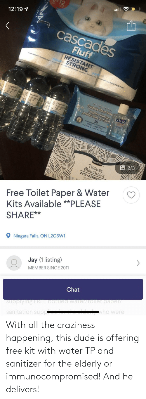This Dude: With all the craziness happening, this dude is offering free kit with water TP and sanitizer for the elderly or immunocompromised! And he delivers!