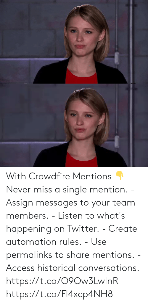 miss: With Crowdfire Mentions 👇 - Never miss a single mention. - Assign messages to your team members. - Listen to what's happening on Twitter. - Create automation rules. - Use permalinks to share mentions. - Access historical conversations.  https://t.co/O9Ow3LwInR https://t.co/Fl4xcp4NH8