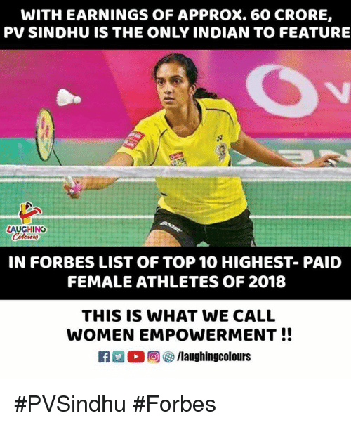 Forbes, Women, and Indian: WITH EARNINGS OF APPROX. 60 CRORE,  PV SINDHU IS THE ONLY INDIAN TO FEATURE  LAUGHING  Colowrs  IN FORBES LIST OF TOP 10 HIGHEST- PAID  FEMALE ATHLETES OF 2018  THIS IS WHAT WE CALL  WOMEN EMPOWERMENT!!  ○回參/laughingcolours #PVSindhu #Forbes