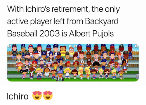 Backyard Baseball, Baseball, and Mlb: With lchiro's retirement, the only  active player left from Backyard  Baseball 2003 is Albert Pujols Ichiro  😍😍