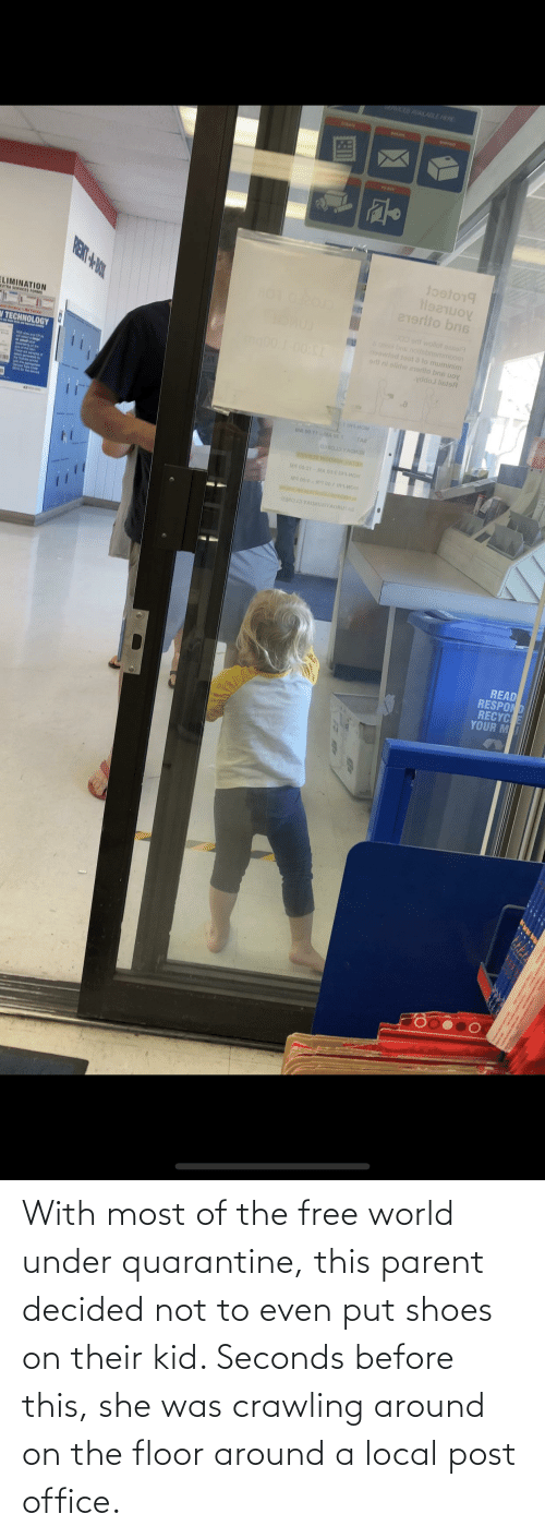 Floor: With most of the free world under quarantine, this parent decided not to even put shoes on their kid. Seconds before this, she was crawling around on the floor around a local post office.