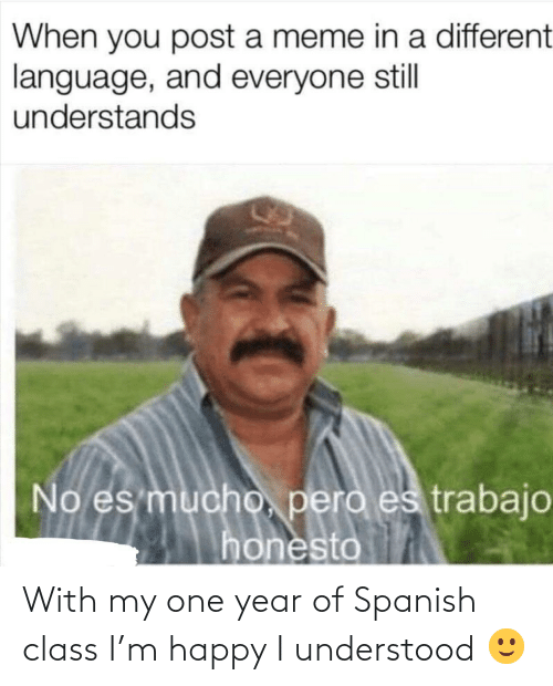 With: With my one year of Spanish class I'm happy I understood 🙂