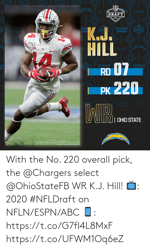 Select: With the No. 220 overall pick, the @Chargers select @OhioStateFB WR K.J. Hill!  📺: 2020 #NFLDraft on NFLN/ESPN/ABC 📱: https://t.co/G7fI4L8MxF https://t.co/UFWM1Oq6eZ