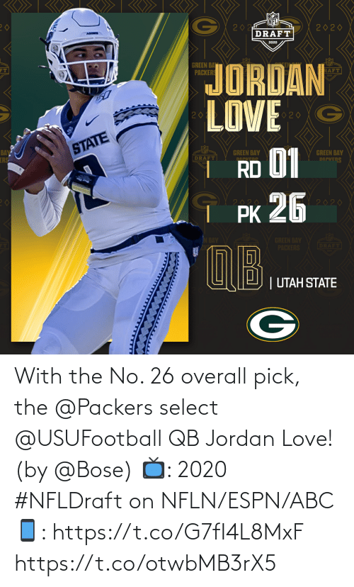 Abc, Espn, and Love: With the No. 26 overall pick, the @Packers select @USUFootball QB Jordan Love! (by @Bose)  📺: 2020 #NFLDraft on NFLN/ESPN/ABC 📱: https://t.co/G7fI4L8MxF https://t.co/otwbMB3rX5