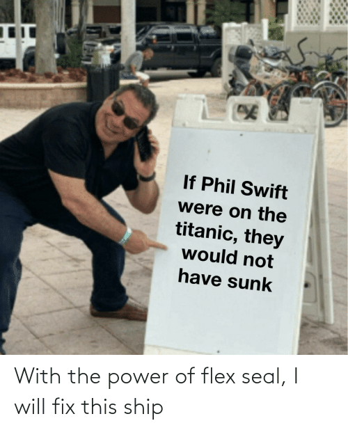 Flexing: With the power of flex seal, I will fix this ship