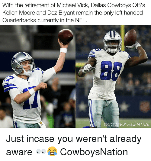 Dallas Cowboys, Dez Bryant, and Memes: With the retirement of Michael Vick, Dallas Cowboys QB's  Kellen Moore and Dez Bryant remain the only left handed  Quarterbacks currently in the NFL.  @COWBOYS CENTRAL Just incase you weren't already aware 👀😂 CowboysNation
