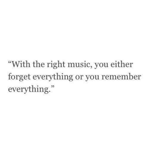 """Music, Remember, and You: """"With the right music, you either  forget everything or you remember  everything.""""  35"""