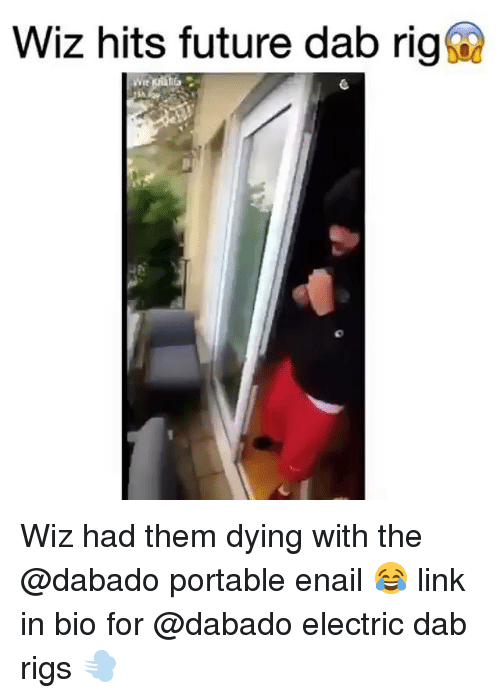 Funny, Future, and Link: Wiz hits future dab rigs Wiz had them dying with the @dabado portable enail 😂 link in bio for @dabado electric dab rigs 💨