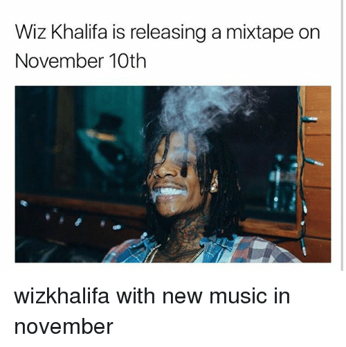 A Mixtape: Wiz Khalifa is releasing a mixtape on  November 10th wizkhalifa with new music in november