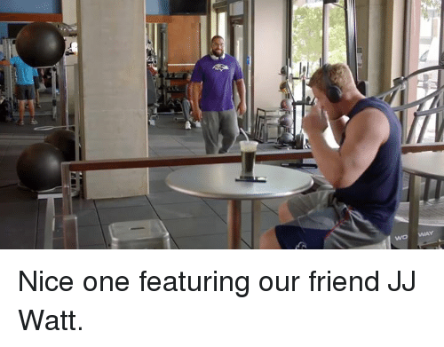 Friends, Memes, and Jj Watt: wo Nice one featuring our friend JJ Watt.