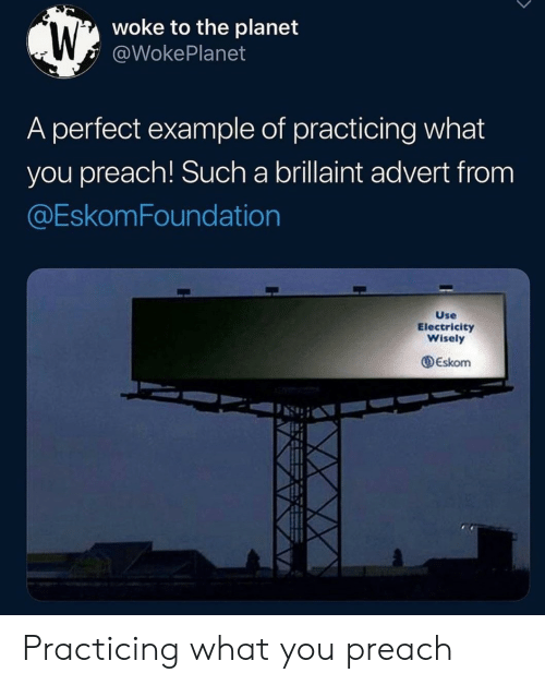 electricity: woke to the planet  @WokePlanet  A perfect example of practicing what  you preach! Such a brillaint advert from  @EskomFoundation  Use  Electricity  Wisely  Eskom Practicing what you preach