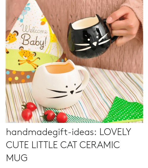 Cute Little: Wolcoma  Babyl handmadegift-ideas:  LOVELY CUTE LITTLE CAT CERAMIC MUG