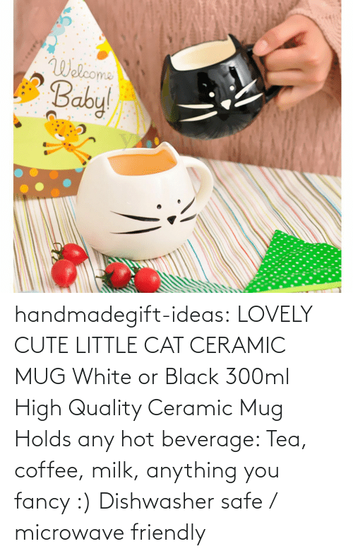 Cute Little: Wolcoma  Babyl handmadegift-ideas:  LOVELY CUTE LITTLE CAT CERAMIC MUG White or Black 300ml High Quality Ceramic Mug Holds any hot beverage: Tea, coffee, milk, anything you fancy :) Dishwasher safe / microwave friendly