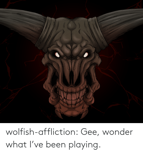 playing: wolfish-affliction:  Gee, wonder what I've been playing.