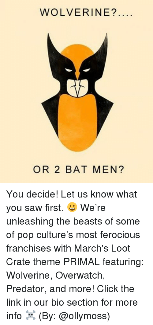 franchises: WOLVERINE?  OR 2 BAT MEN? You decide! Let us know what you saw first. 😀 We're unleashing the beasts of some of pop culture's most ferocious franchises with March's Loot Crate theme PRIMAL featuring: Wolverine, Overwatch, Predator, and more! Click the link in our bio section for more info ☠️ (By: @ollymoss)