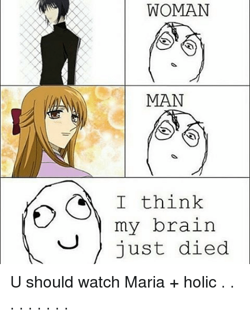 holic: WOMAN  MAN  I think  my brain  just died U should watch Maria + holic . . . . . . . . .