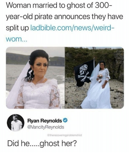 Dank, News, and Weird: Woman married to ghost of 300-  year-old pirate announces they have  split up ladbible.com/news/weird-  wom...  Ryan Reynolds  @VancityReynolds