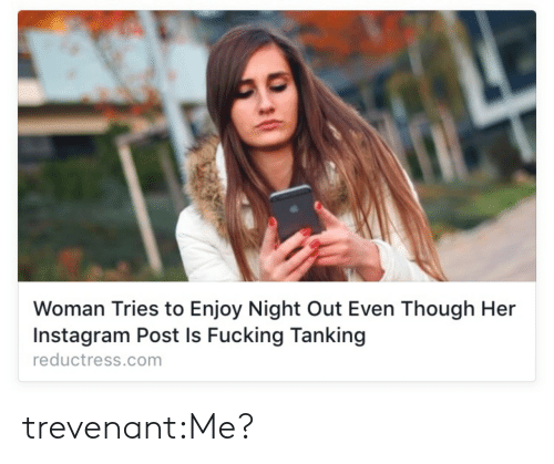 night out: Woman Tries to Enjoy Night Out Even Though Her  Instagram Post Is Fucking Tanking  reductress.com trevenant:Me?