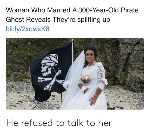 Facepalm, Ghost, and Old: Woman Who Married A 300-Year-Old Pirate  Ghost Reveals They're splitting up  bit.ly/2xdwxK8 He refused to talk to her