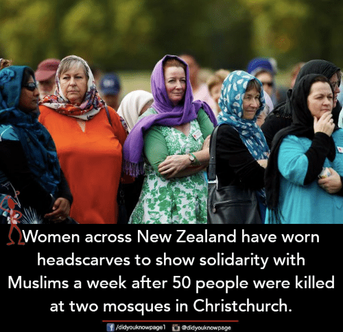 New Zealand: Women across New Zealand have worn  headscarves to show solidarity with  Muslims a week after 50 people were killed  at two mosques in Christchurch.  f/didyouknowpagel @didyouknowpage