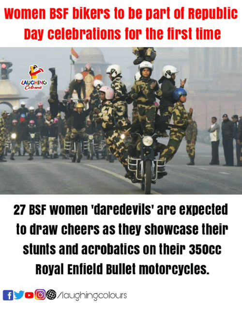 Time, Women, and Indianpeoplefacebook: Women BSF bikers to be part of Republic  Day celebrations for the first time  LAUGHING  27 BSF WOmen 'daredevils' are expected  to draw cheers as they showcase their  stunts and acrobatics on their 3500c  Royal Enfield Bullet motorcycles.