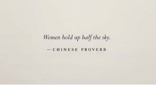 Chinese, Women, and Sky: Women hold up half the sky.  CHINESE PROVERB