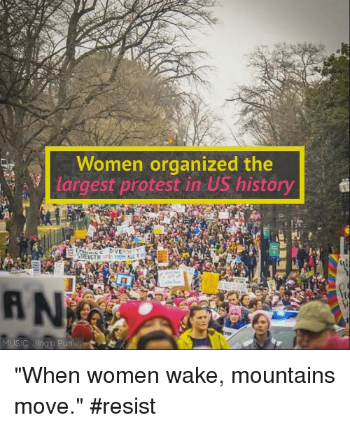 """jingles: Women organized the  largest protest in US history  d  STRENGTH  MUSIC: Jingle Punks """"When women wake, mountains move."""" #resist"""