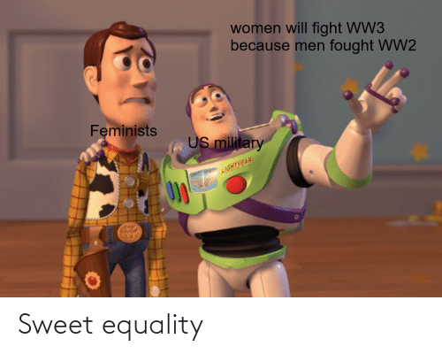 Will Fight: women will fight WW3  because men fought WW2  Feminists  US military  SET OGHTLEAH Sweet equality