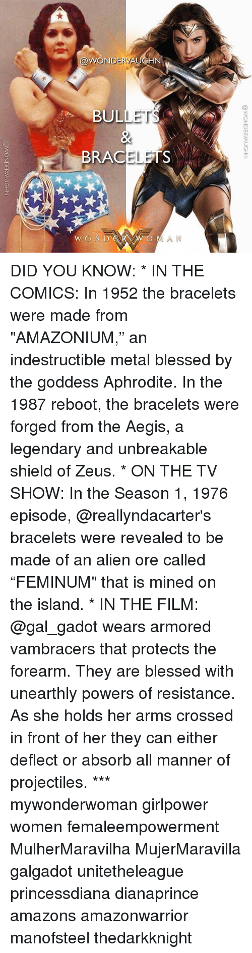 """Bulletted: @WONDERVA  BULLET  BRACELETS  WON D  O MAN DID YOU KNOW: * IN THE COMICS: In 1952 the bracelets were made from """"AMAZONIUM,"""" an indestructible metal blessed by the goddess Aphrodite. In the 1987 reboot, the bracelets were forged from the Aegis, a legendary and unbreakable shield of Zeus. * ON THE TV SHOW: In the Season 1, 1976 episode, @reallyndacarter's bracelets were revealed to be made of an alien ore called """"FEMINUM"""" that is mined on the island. * IN THE FILM: @gal_gadot wears armored vambracers that protects the forearm. They are blessed with unearthly powers of resistance. As she holds her arms crossed in front of her they can either deflect or absorb all manner of projectiles. *** mywonderwoman girlpower women femaleempowerment MulherMaravilha MujerMaravilla galgadot unitetheleague princessdiana dianaprince amazons amazonwarrior manofsteel thedarkknight"""