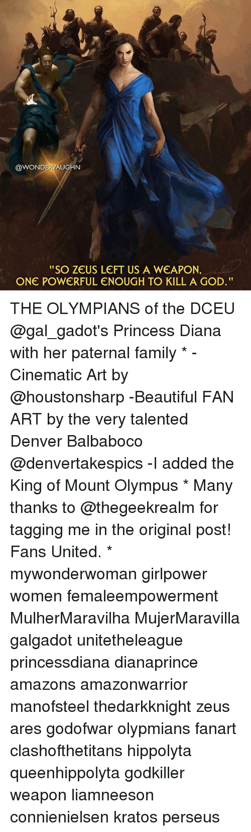 """perseus: @WONDERVAUGHN  """"SO ZEUS LEFT US A WEAPON.  ONE POWERFUL ENOUGH TO KILL A GOD"""" THE OLYMPIANS of the DCEU @gal_gadot's Princess Diana with her paternal family * -Cinematic Art by @houstonsharp -Beautiful FAN ART by the very talented Denver Balbaboco @denvertakespics -I added the King of Mount Olympus * Many thanks to @thegeekrealm for tagging me in the original post! Fans United. * mywonderwoman girlpower women femaleempowerment MulherMaravilha MujerMaravilla galgadot unitetheleague princessdiana dianaprince amazons amazonwarrior manofsteel thedarkknight zeus ares godofwar olypmians fanart clashofthetitans hippolyta queenhippolyta godkiller weapon liamneeson connienielsen kratos perseus"""
