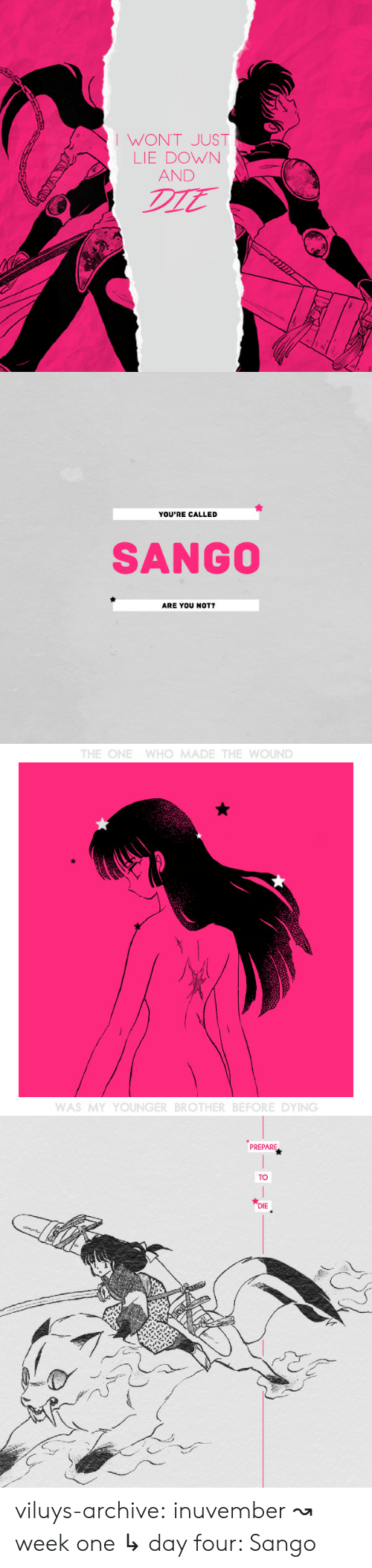 Target, Tumblr, and Blog: WON'T JUST  LIE DOWN  AND  DIE   YOU'RE CALLED  SANGO  ARE YOU NOT?   THE ONE WHO MADE THE WOUND  WAS MY YOUNGER BROTHER BEFOREDYING   PREPARE  TO  DIE viluys-archive:  inuvember ↝ week one ↳ day   four: Sango