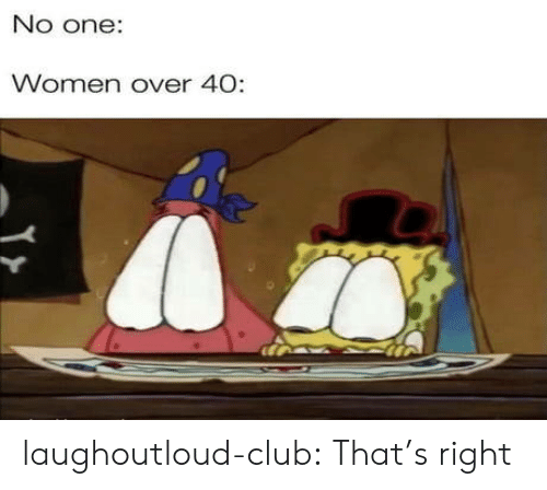 Club, Tumblr, and Blog: Woraen oner  Women over 40: laughoutloud-club:  That's right