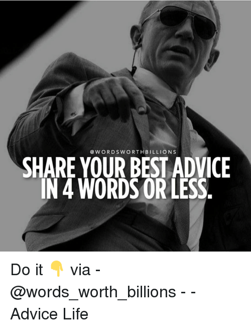 Advice, Life, and Memes: @WORDSWORTHBILLIONS  SHARE YOUR BEST ADVICE  IN 4 WORDS OR LESS. Do it 👇 via - @words_worth_billions - - Advice Life