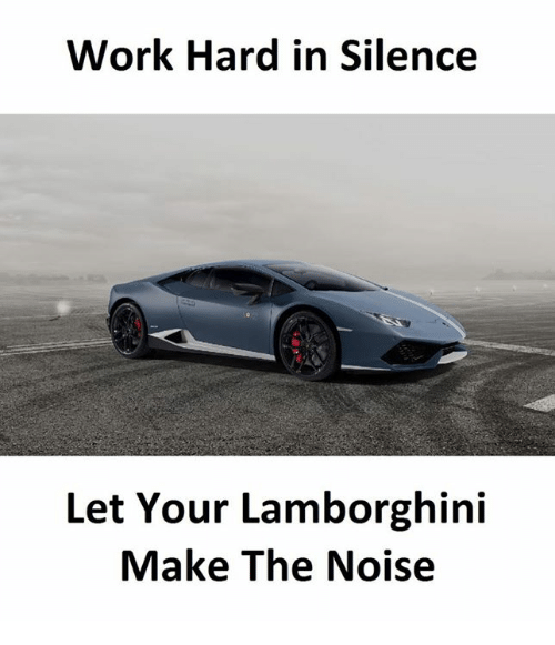 Work Hard In Silence Let Your Lamborghini Make The Noise