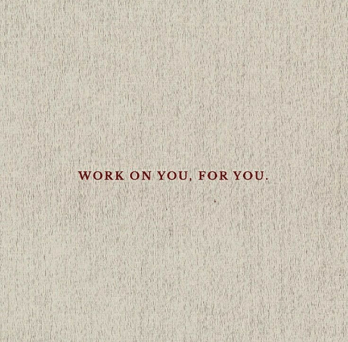 Work, You, and For: WORK ON  YOU, FOR YOU.