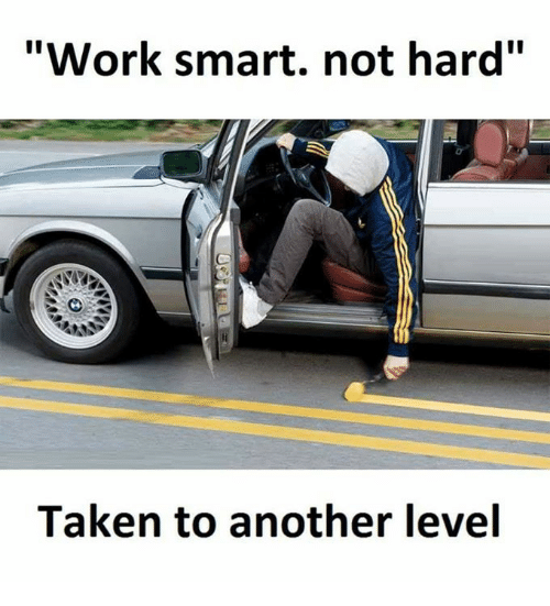 """Memes, Taken, and Work: """"Work smart. not hard""""  Taken to another level"""