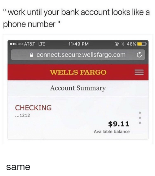 "9/11, Memes, and Phone: "" work until your bank account looks like a  phone number""  .ooo AT&T LTE  11:49 PM  Connect.secure.wellsfargo.com  WELLS FARGO  Account Summary  CHECKING  ...1212  $9.11 。  Available balance same"