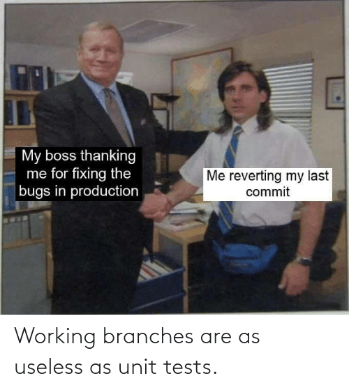 working: Working branches are as useless as unit tests.